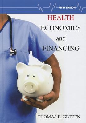 Health Economics and Financing By Getzen, Thomas E.